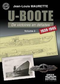 U-Boote, de victoires en défaites. Volume 2,