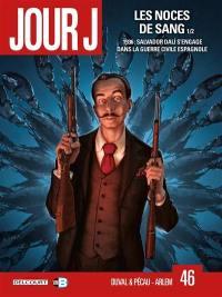 Jour J. Vol. 46. Les noces de sang, 1 : 1936, Salvador Dali s'engage dans la guerre civile espagnole