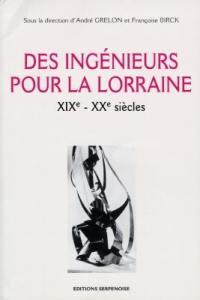 Des ingénieurs pour la Lorraine, XIXe-XXe siècles