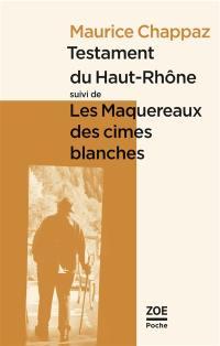 Testament du Haut-Rhône; Suivi de Les maquereaux des cimes blanches