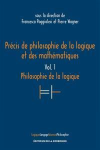 Précis de philosophie de la logique et des mathématiques. Volume 1, Philosophie de la logique