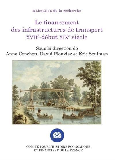 Le financement des infrastructures de transport, XVIIe-début XIXe siècle