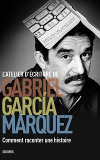 L'atelier d'écriture Gabriel Garcia Marquez