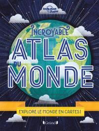Incroyable atlas du monde