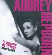 Audrey Hepburn : la princesse de Tiffany