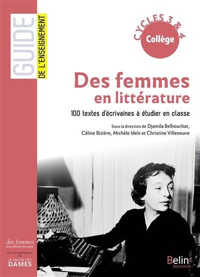Des femmes en littérature : 100 textes d'écrivaines à étudier en classe, collège, cycles 3 & 4