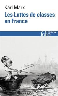 Les luttes de classes en France; Suivi de La constitution de la République française adoptée le 4 novembre 1848; Suivi de Le 18 Brumaire de Louis-Napoléon Bonaparte