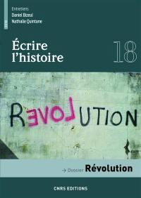 Ecrire l'histoire : histoire, littérature, esthétique. n° 18, Révolution