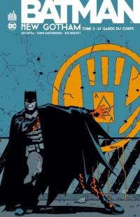 Batman New Gotham. Volume 3, Le garde du corps