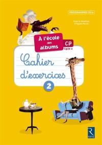 A l'école des albums CP, cycle 2 : cahiers d'exercices 2