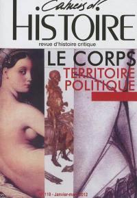 Cahiers d'histoire : revue d'histoire critique. n° 118, Le corps, territoire politique