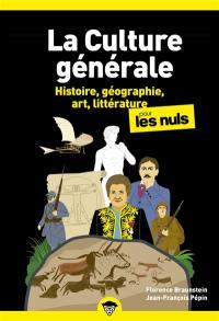La culture générale pour les nuls. Volume 1, Histoire, géographie, art, littérature