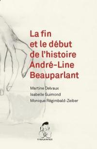 La fin et le début de l'histoire, André-Line Beauparlant