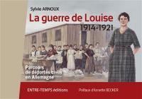 La guerre de Louise, 1914-1921