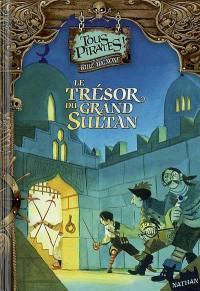 Tous pirates !. Volume 4, Le trésor du grand sultan