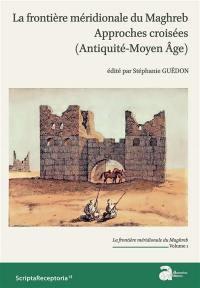 La frontière méridionale du Maghreb. Volume 1,