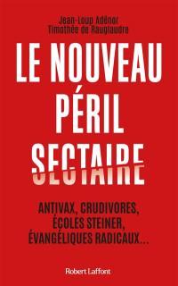 Le nouveau péril sectaire : antivax, crudivores, écoles Steiner, évangéliques radicaux...