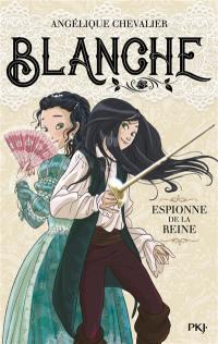 Blanche. Vol. 1. Espionne de la reine