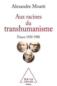 Aux racines du transhumanisme