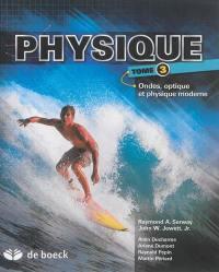 Physique. Volume 3, Ondes, optique et physique moderne