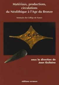Matériaux, production, circulation du néolithique à l'âge du bronze