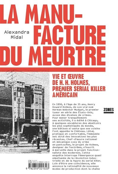 La manufacture du meurtre : vie et oeuvre de H.H. Holmes, premier serial killer américain