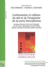 Confrontation et collision du réel et de l'imaginaire de six ports francophones