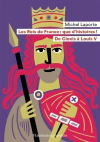 Les rois de France, que d'histoires !