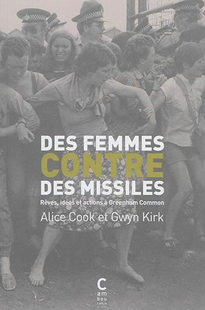 Des femmes contre des missiles : rêves, idées et actions à Greenham Common