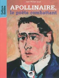 Guillaume Apollinaire, le poète combattant