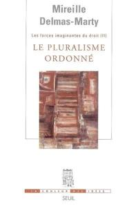Les forces imaginantes du droit. Volume 2, Le pluralisme ordonné