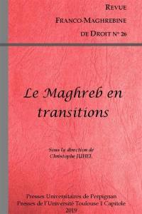 Revue franco-maghrébine de droit. n° 26, Le Maghreb en transitions