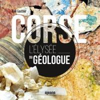 Corse, l'Elysée du géologue