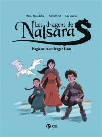 Les dragons de Nalsara. Volume 4, Magie noire et dragon blanc