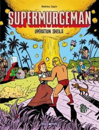 Supermurgeman. Volume 4, Opération Sheila