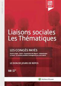 Liaisons sociales. Les thématiques, n° 50. Les congés payés : droit à congés, durée, organisation des départs, indemnisation