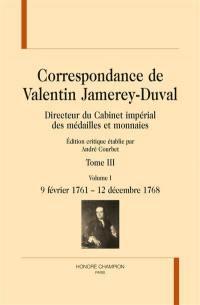 Correspondance de Valentin Jamerey-Duval. Volume 3-1, 9 février 1761-12 décembre 1768