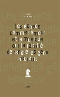 Les échecs comme l'amour et la musique ont la faculté de rendre les gens heureux