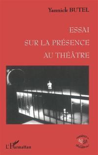 Essai sur la présence au théâtre