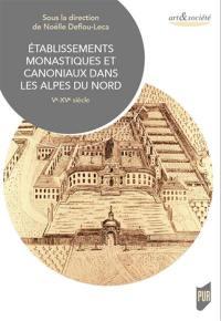 Etablissements monastiques et canoniaux dans les Alpes du Nord