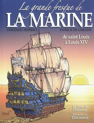 La grande fresque de la Marine. Volume 1, De Saint Louis à Louis XIV