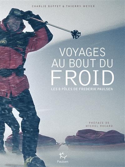 Voyages au bout du froid : les 8 pôles de Frederik Paulsen