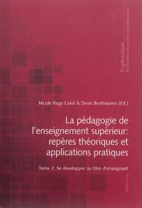 La pédagogie de l'enseignement supérieur. Volume 2, Se développer au titre d'enseignant