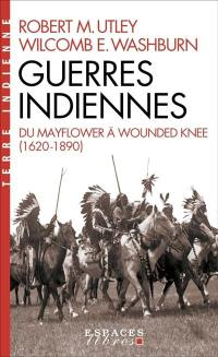 Guerres indiennes : du Mayflower à Wounded Knee (1620-1890)