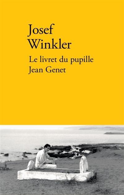 Le livret du pupille Jean Genet; Suivi de Histoire de ma visite en France, au village d'enfance de Jean Genet