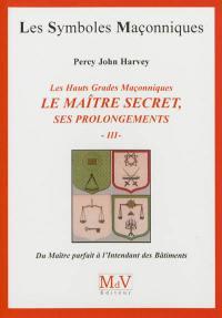 Le Maître secret. Volume 3, Du Maître parfait à l'Intendant des bâtiments