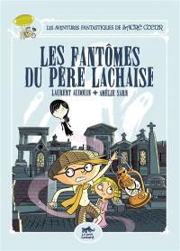 Les aventures fantastiques de Sacré Coeur. Volume 1, Les fantômes du Père Lachaise