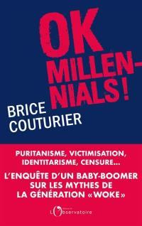 OK millennials ! : puritanisme, victimisation, identitarisme, censure... : l'enquête d'un baby-boomer sur les mythes de la génération woke