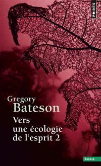 Vers une écologie de l'esprit. Volume 2,