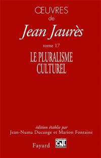 Oeuvres de Jean Jaurès. Volume 17, Le pluralisme culturel
